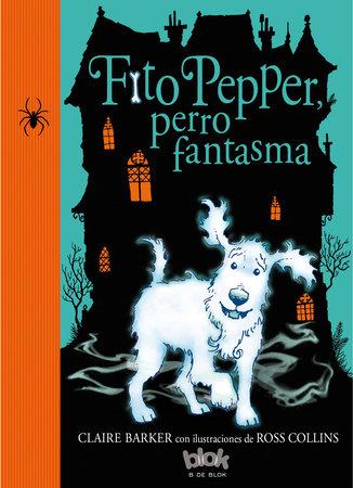 Fito Pepper, perro fantasma / Knitbone Pepper Ghost Dog by Claire Barker