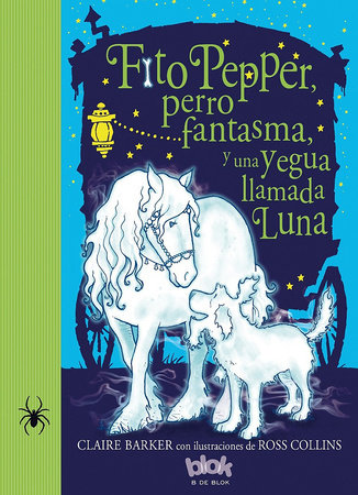 Fito pepper  perro fantasma  y una yegua llamada luna  /  Knitbone Pepper Ghost Dog and a Horse Called Moon by Claire Barker