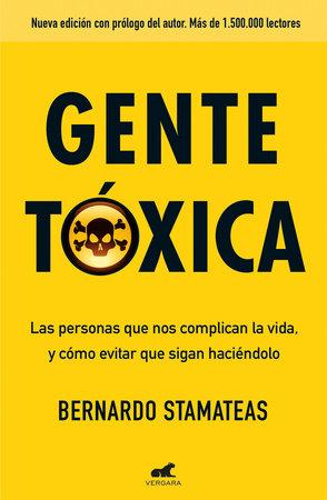 Gente tóxica: Las personas que nos complican la vida y como evitar que lo sigan haciendo / Toxic People by Bernardo Stamateas