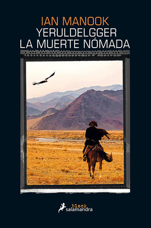 Yeruldelgger, la muerte nómada / Yeruldelgger, The Nomadic Death by Ian Manook