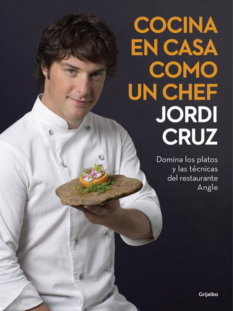 Cocina en casa como un chef / Cook at Home like a Real Chef. Master the Techniques of the Angle Restaurant by Jordi Cruz and Jesus Cerezo