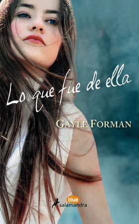 Lo que fue de ella / Where She Went by Gayle Forman