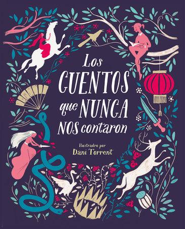 Los cuentos que nunca nos contaron / The Stories They Never Told Us by Myriam Sayalero