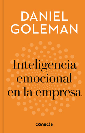 Inteligencia emocional en la empresa / Emotional Intelligence in Business by Daniel Goleman