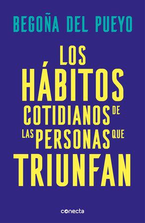 Los hábitos cotidianos de las personas que triunfan / Daily Habits of Successful People by Begoña Del Pueyo