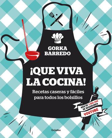 ¡Que viva la cocina! Recetas caseras y fáciles para todos los bolsillos / Hooray for Cooking! Easy Homemade Recipes for all Budgets by Gorka Barredo