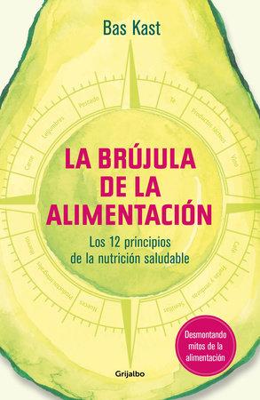 La brújula de la alimentación / The Nutrition Compass by Bas Kast