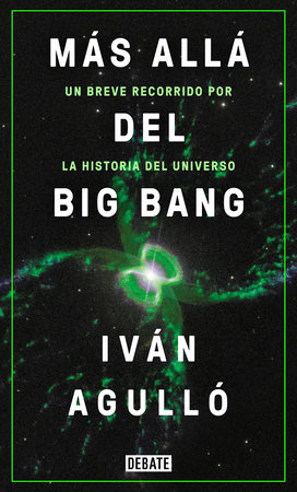 Más allá del big bang / Beyond the Big Bang by Ivan Agullo