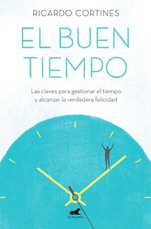 El buen tiempo: Las claves para gestionar el tiempo y alcanzar la verdadera felicidad / A Good Time by Ricardo Cortines