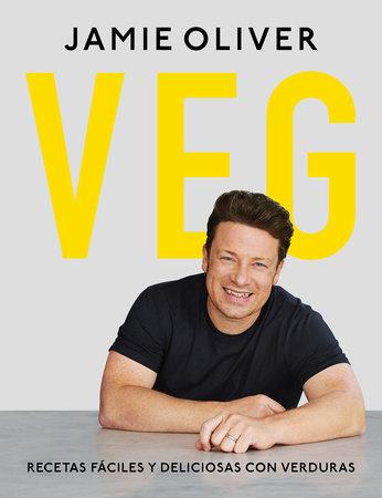 Veg. Recetas fáciles y deliciosas con verduras / Veg: Easy & Delicious Meals for Everyone by Jamie Oliver