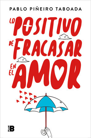 Lo positivo de fracasar en el amor / The Positive Side of Failing in Love by PABLO PIÑEIRO TABOADA