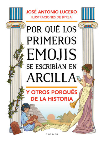 Por qué los primeros emojis se escribían con arcilla y otros porqués de la histo ria / Why Were the First Emojis Written in Clay and Other Questions about... by José Antonio Lucero