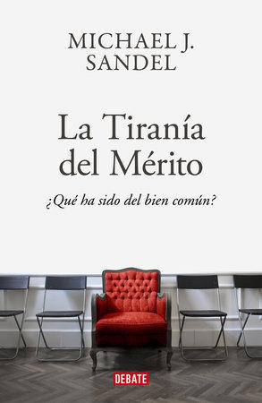La tiranía del merito / The Tyranny of Merit: What's Become of the Common Good? by Michael J. Sandel