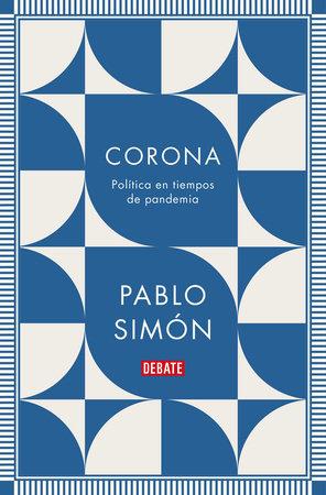 Corona: Política en tiempos de pandemia / Corona: Politics in the Time of a Pandemic by Pablo Simon