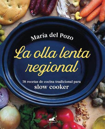 La olla lenta regional: 78 recetas de cocina tradicional española para slow cooker / The Regional Slow Cooker: 78 traditional Spanish cuisine recipes for sl by Maria del Pozo