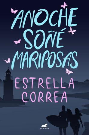 Anoche soñé mariposas / I Dreamt of Butterflies Last Night by Estrella Correa
