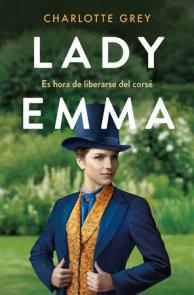 Lady Emma: Es hora de liberarse del corsé / Lady Emma: Its time to break free fr om the corset