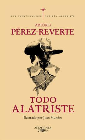 Todo Alatriste / The Complete Captain Alatriste by Arturo Pérez-Reverte