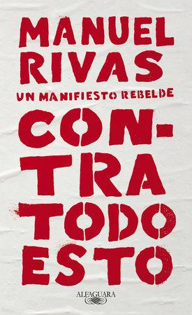 Contra todo esto / Against All of This by Manuel Rivas