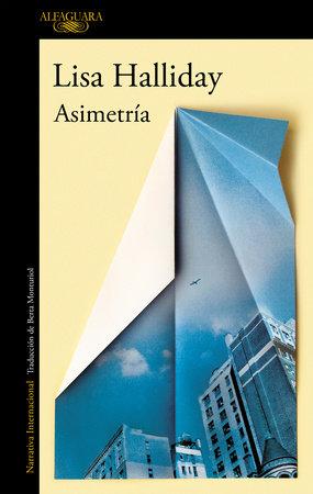 Asimetría / Asymmetry by Lisa Halliday