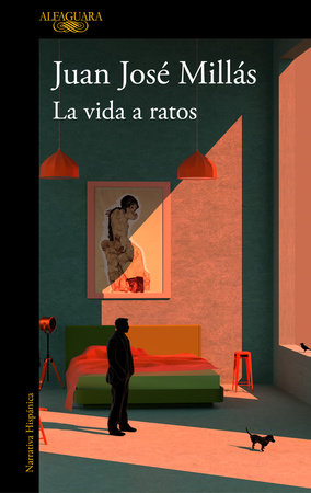 La vida a ratos / Life in Intervals by Juan Jose Millas