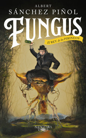 Fungus / Fungus: The King of the Pyrenees by Albert Sanchez Piñol