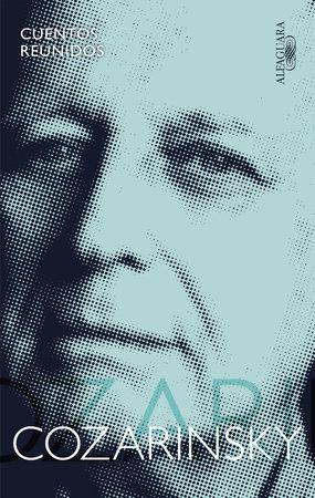 Cuentos reunidos. Cozarinsky / Collected Stories. Cozarinsky by Edgardo Cozarinsky