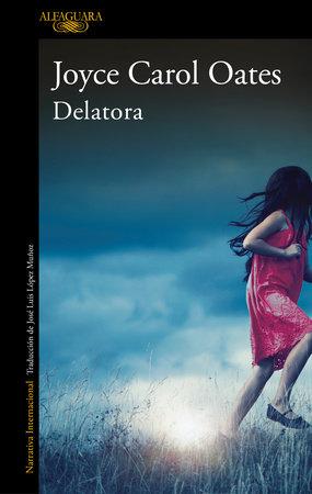 Delatora / My Life as a Rat by Joyce Carol Oates