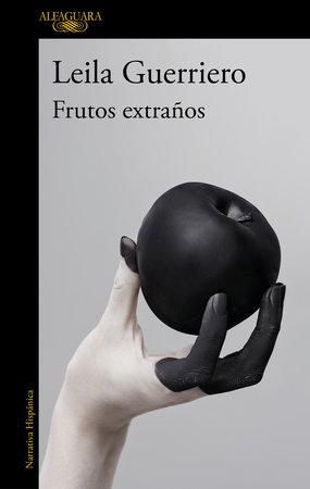 Frutos extraños / Strange Fruits by Leila Guerriero