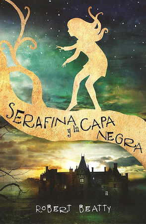 Serafina y la capa negra / Serafina and the Black Cloak by Robert Beatty