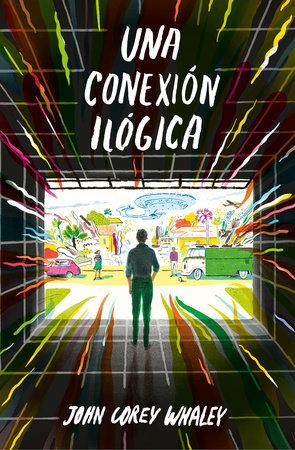 Una conexión ilógica / Highly Illogical Behavior by John Corey Whaley