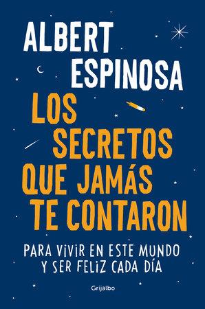 Los secretos que jamas te contaron / The Secrets They Never Told You by Albert Espinosa