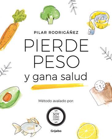 Pierde peso y gana salud / Lose Weight and Gain Health by Pilar Rodrigañez