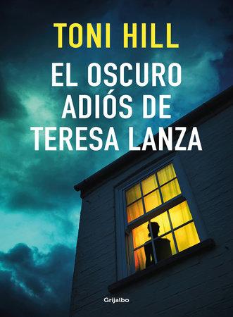 El oscuro adiós de Teresa Lanza / The Dark Goodbye of Teresa Lanza by Toni Hill