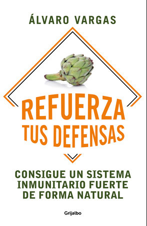 Refuerza tus defensas: Consigue un sistema inmunitario fuerte de forma natural /  Strengthen Your Defenses: Get a Strong Immune System Naturally by Alvaro Vargas