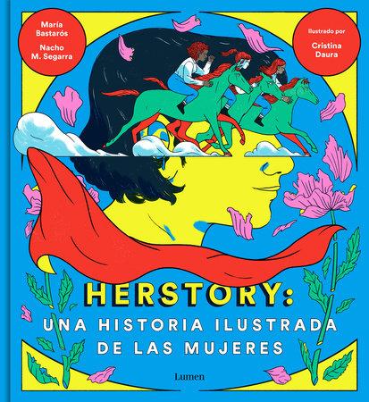 Herstory: Una historia ilustrada de las mujeres / Herstory: An Illustrated History about Women by MARIA BASTAROS, NACHO MORENO and CRISTINA DAURA