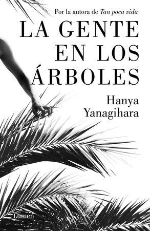 La gente en los árboles / The People in the Trees by Hanya Yanagihara