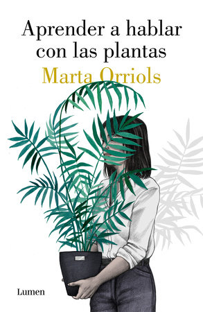 Aprender a hablar con las plantas / Learning to Talk to Plants by Marta Orriols