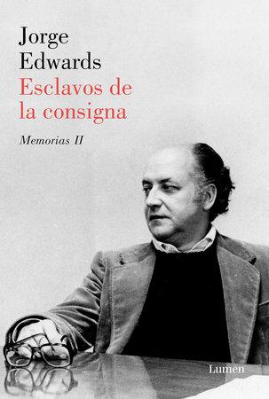 Esclavos de la consigna / Slaves to the Slogan by Jorge Edwards