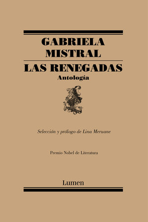 Las renegadas. Antología / The Renegades: Anthology by Gabriela Mistral