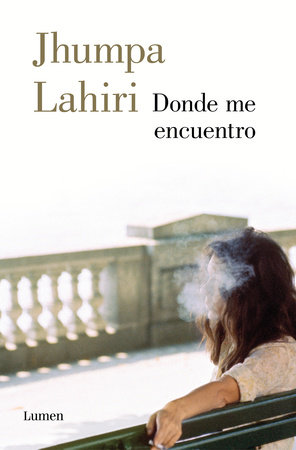 Donde me encuentro / Where I Find Myself by Jhumpa Lahiri