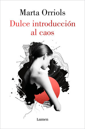Dulce introducción al caos / A Sweet Introduction to Chaos by Marta Orriols