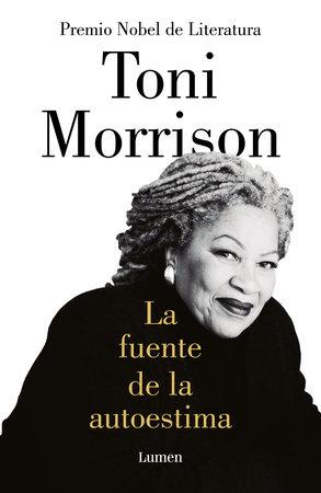 La fuente de la autoestima / The Source of Self-Regard: Selected Essays, Speeches, and Meditations by Toni Morrison