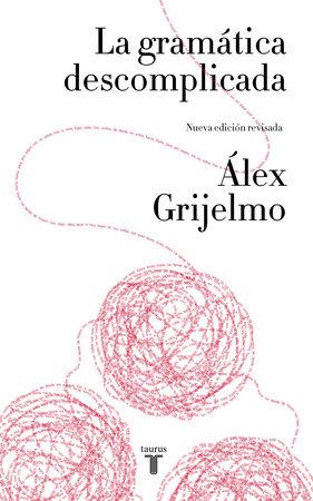 La gramática descomplicada / Easygoing Grammar by Alex Grijelmo