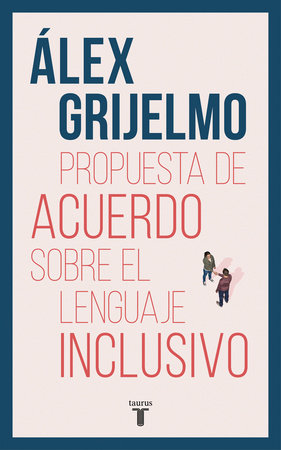 Propuesta de acuerdo sobre el lenguaje inclusivo / A Proposed Agreement on inclusivo / A Proposed Agreement on Inclusive Language by Alex Grijelmo