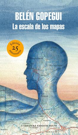 La escala de los mapas (Edición 25 Aniversario)/The Scale of Maps by Belen Gopegui