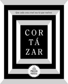 Cortázar. Que cada cosa cruel sea tú que vuelves / May You Return to My Life with Every  Misfortune
