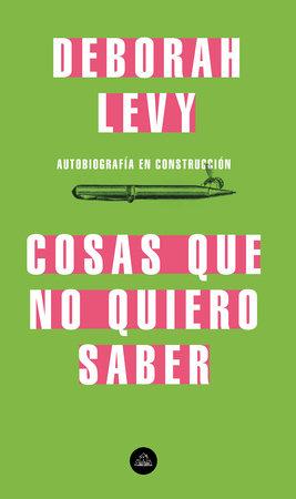 Cosas que no quiero saber, Autobiografía en construcción / Things I Don't Want to Know: On Writing by Deborah Levy