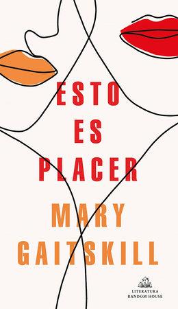 Esto es placer / This Is Pleasure by Mary Gaitskill