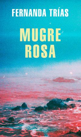 Mugre Rosa / Filthy Rose by Fernanda Trias